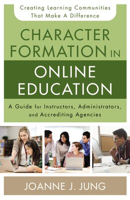 Book Character Formation In Online Education: A Guide For Instructors, Administrators, And Accrediting… by Joanne J. Jung