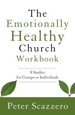 Book The Emotionally Healthy Church Workbook: 8 Studies For Groups Or Individuals by Peter Scazzero