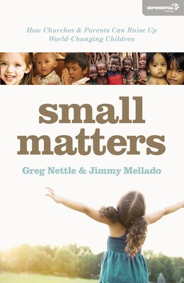 Book Small Matters: How Churches and Parents Can Raise Up World-Changing Children by Greg Nettle