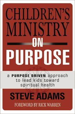 Book Children's Ministry on Purpose: A Purpose Driven Approach To Lead Kids Toward Spiritual Health by Steven J. Adams