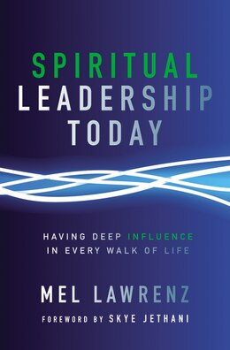 Book Spiritual Leadership Today: Having Deep Influence In Every Walk Of Life by Mel Lawrenz