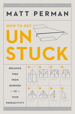 Book Unstuck: Breaking Free From Barriers To Your Productivity by Matthew Aaron Perman