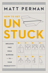 Unstuck: Breaking Free From Barriers To Your Productivity