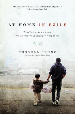 Book At Home In Exile: Finding Jesus among my Ancestors and Refugee Neighbors by Russell Jeung