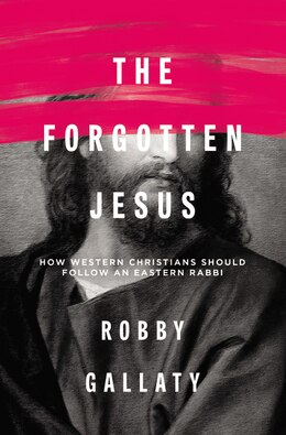 Book The Forgotten Jesus: How Western Christians Should Follow An Eastern Rabbi by Robert F. Gallaty