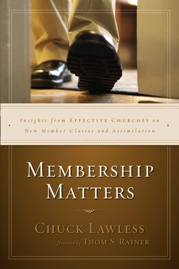 Book Membership Matters: Insights from Effective Churches on New Member Classes and Assimilation by Chuck Lawless