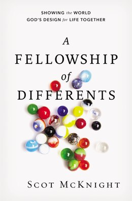 Book A Fellowship of Differents: Showing the World God's Design for Life Together by Scot McKnight
