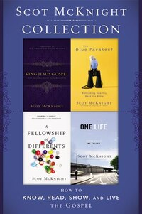 Scot McKnight Collection: Includes The Blue Parakeet, The Fellowship of Differents, King Jesus…