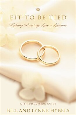 Book Fit to Be Tied: Making Marriage Last a Lifetime by Bill Hybels