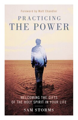 Book Practicing The Power: Welcoming The Gifts Of The Holy Spirit In Your Life by Sam Storms