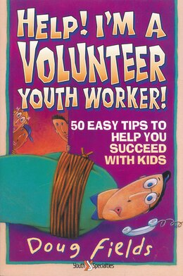 Book Help! I'm a Volunteer Youth Worker: 50 Easy Tips to Help you Succeed with Kids by Doug Fields