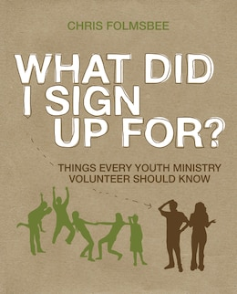 Book What Did I Sign Up For?: Things Every Youth Ministry Volunteer Should Know by Chris Folmsbee