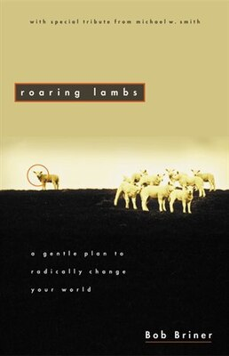 Book Roaring Lambs: A Gentle Plan to Radically Change Your World by Robert Briner