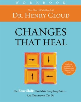 Book Changes That Heal Workbook: The Four Shifts That Make Everything Better.And That Anyone Can Do by Henry Cloud
