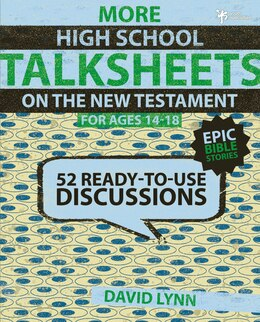 Book More High School TalkSheets on the New Testament, Epic Bible Stories: 52 Ready-to-Use Discussions by David Lynn