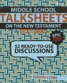 Book Middle School TalkSheets on the New Testament, Epic Bible Stories: 52 Ready-to-Use Discussions by David Lynn