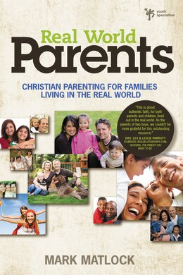 Book Real World Parents: Christian Parenting For Families Living In The Real World by Mark Matlock