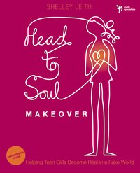 Head-to-soul Makeover Participant's Guide: Helping Teen Girls Become Real In A Fake World