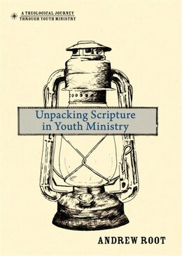 Book Unpacking Scripture In Youth Ministry by Andrew Root