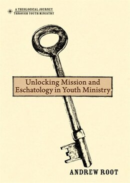 Book Unlocking Mission And Eschatology In Youth Ministry by Andrew Root