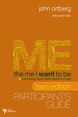 Book The Me I Want to Be, Teen Edition Participant's Guide: Becoming God's Best Version Of You by John Ortberg