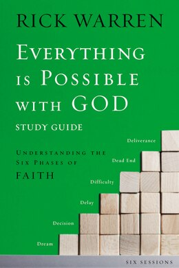Book Everything is Possible with God Study Guide: Understanding the Six Phases of Faith by Rick Warren