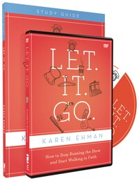 Let. It. Go. Study Guide with DVD: How to Stop Running the Show and Start Walking in Faith