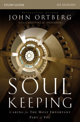 Book Soul Keeping Study Guide: Caring For The Most Important Part Of You by John Ortberg