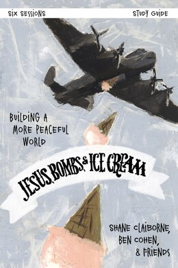 Book Jesus, Bombs, and Ice Cream Study Guide: Building a More Peaceful World by Shane Claiborne