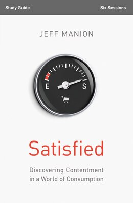 Book Satisfied Study Guide: Discovering Contentment In A World Of Consumption by Jeff Manion