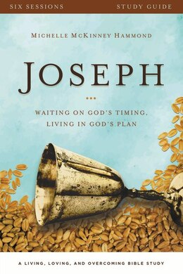 Book Joseph Study Guide: Waiting on God's Timing, Living in God's Plan by Michelle Mckinney Hammond
