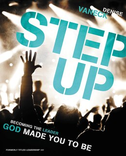 Book Step Up: Becoming The Leader God Made You To Be by Denise Vaneck