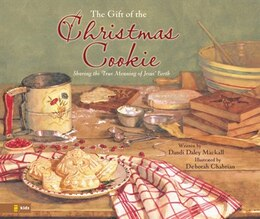 Book The Gift of the Christmas Cookie: Sharing the True Meaning of Jesus' Birth by Dandi Daley Mackall