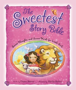 Book The Sweetest Story Bible: Sweet Thoughts And Sweet Words For Little Girls by Diane Stortz