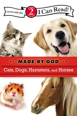 Book Cats, Dogs, Hamsters, and Horses: I Can Read!/Made By God by Zondervan