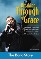 Breaking Through By Grace: The Bono Story: Breaking Through By Grace: The Bono Story