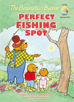 Book The Berenstain Bears' Perfect Fishing Spot by Stan and Jan Berenstain w/ Mike Berenstain