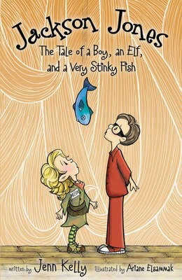 Book Jackson Jones, Book 1: The Tale of a Boy, an Elf, and a Very Stinky Fish by Jennifer L. Kelly