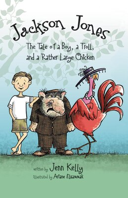 Book Jackson Jones, Book 2: The Tale of a Boy, a Troll, and a Rather Large Chicken by Jennifer L. Kelly