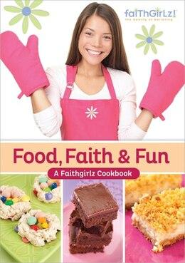 Book Food, Faith and   Fun: A Faithgirlz! Cookbook by Various Authors