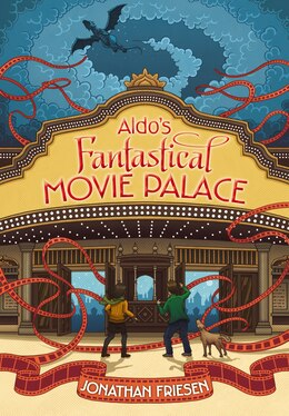 Book Aldo's Fantastical Movie Palace by Jonathan Friesen