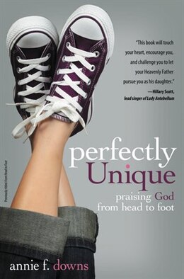 Book Perfectly Unique: Praising God From Head To Foot by Annie F. Downs