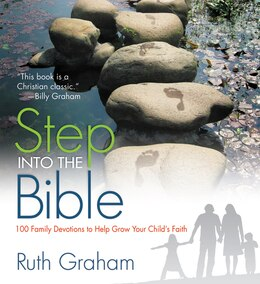Book Step Into The Bible: 100 Family Devotions To Help Grow Your Child's Faith by Ruth Graham