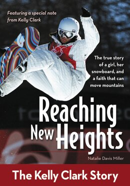 Book Reaching New Heights: The Kelly Clark Story by Natalie Davis Miller