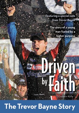 Book Driven By Faith: The Trevor Bayne Story: Driven By Faith: The Trevor Bayne Story by Godwin Kelly