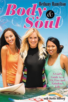 Book Body And Soul: A Girl's Guide To A Fit, Fun And Fabulous Life by Bethany Hamilton
