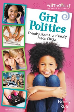 Book Girl Politics, Updated Edition: Friends, Cliques, And Really Mean Chicks by Nancy N. Rue