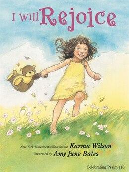 Book I Will Rejoice by Karma Wilson