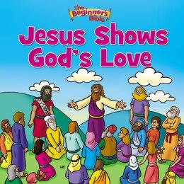 Book The Beginner's Bible Jesus Shows God's Love by Zondervan