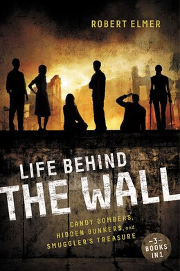 Book Life Behind The Wall: Candy Bombers, Beetle Bunker, and Smuggler's Treasure by Robert Elmer